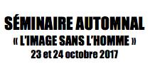 """Séminaire automnal organisé par LE BAL – L'image sans l'Homme"""" – 23 et 24 octobre 2017"""