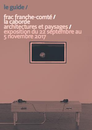 FRAC / La Caborde – Architectures et paysages – Guide de l'exposition