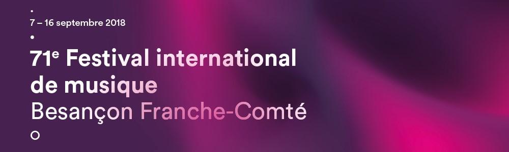 Festival international de musique de Besançon – du 7 au 16 septembre 2018