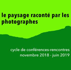 """Cycle de conférences-rencontres : """"Le paysage raconté par les photographes"""""""
