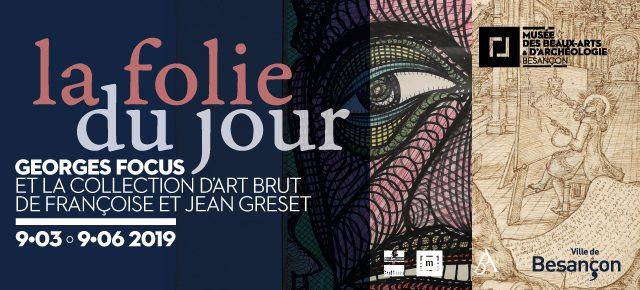 Mbaa de Besançon – La folie du jour – Georges Focus et la collection d'art brut de Françoise et Jean Greset